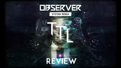 Observer: System Redux – The TechLads Review